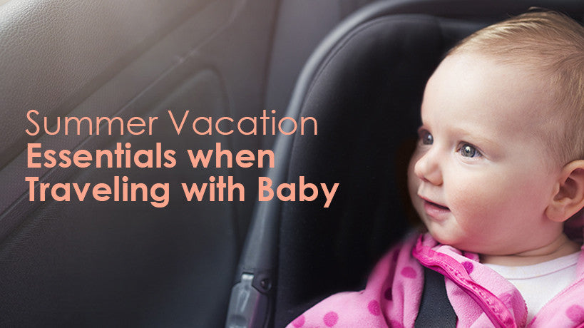 Summer Vacation Essentials when Traveling with Baby