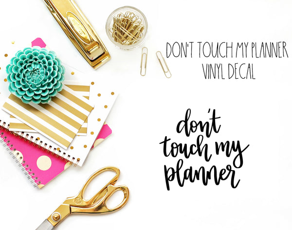Don't Touch My Planner Vinyl Decal