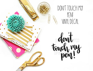 Don't Touch My Pen Vinyl Decal