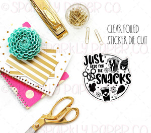 Just Here for the Snacks Clear Sticker Foiled Die Cut