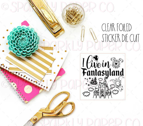 I Live in Fantasyland Clear Sticker Foiled Die Cut