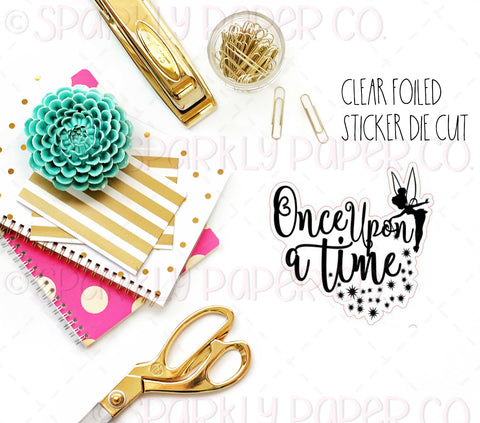 Once Upon a TIme Clear Sticker Foiled Die Cut