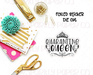 Quarantine Queen Clear Foiled Sticker Die Cut