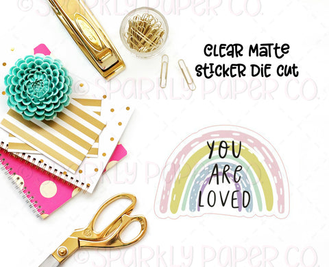 You are Loved Rainbow CLEAR MATTE Sticker Die Cut