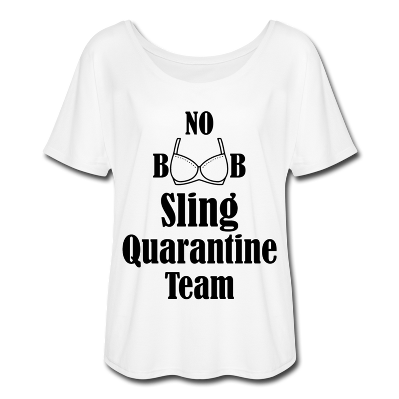 No Boob Sling Quarantine Team Women's Flowy T-Shirt - white