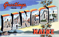 Greetings from Bangor Maine