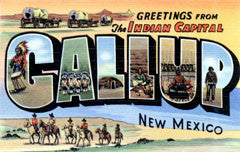 Greetings from Gallup New Mexico