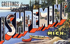 Greetings from Ishpeming Michigan