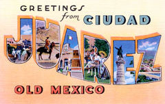 Greetings from Juarez Mexico