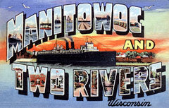 Greetings from Manitowoc And Two Rivers Wisconsin
