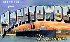 Greetings from Manitowoc Wisconsin