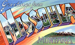 Greetings from Missoula Montana
