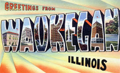 Greetings from Waukegan Illinois