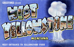 Greetings from West Yellowstone Montana