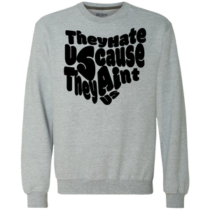 They Hate Us Cause They Aint Us Crewneck