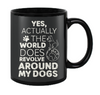 Yes, actually the world does revolve around my dogs