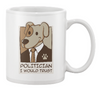 Politician I Would Trust Mug