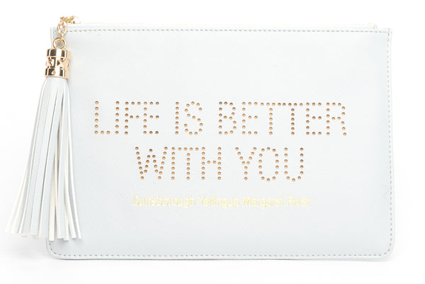 "Dunsborough, Yallingup, Margaret River Region gorgeous women's ""Life Is Better With You"" clutch, pouch to complete your look. Clutches with messages, evening & day styles, perfect gifts."