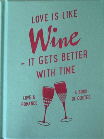 Love is Like Wine, It Gets Better with Time - A Book of Quotes on Love and Romance (Hardcover)