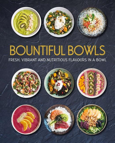 Bountiful Bowls - Fresh, Vibrant and Nutritious Flavours in a Bowl (Hardcover)