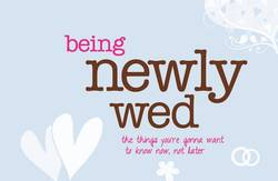 Being Newly Wed - The Things You're Gunna Want to Know Now, Not Later (Hardback)