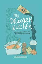 My Drunken Kitchen A Celebration of the Joys of Drinking and Dining (Hardcover)