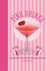 Pink Drinks A Collection of Fun, Firty, and Frivolous Cocktails (Hardcover)