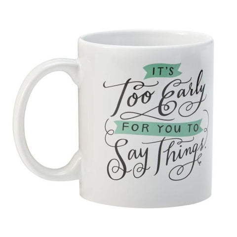 Emily McDowell Studio - Mug, It's Too Early for You to Say Things