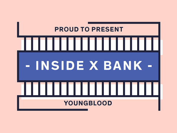 INSIDE X BANK - YOUNGBLOOD