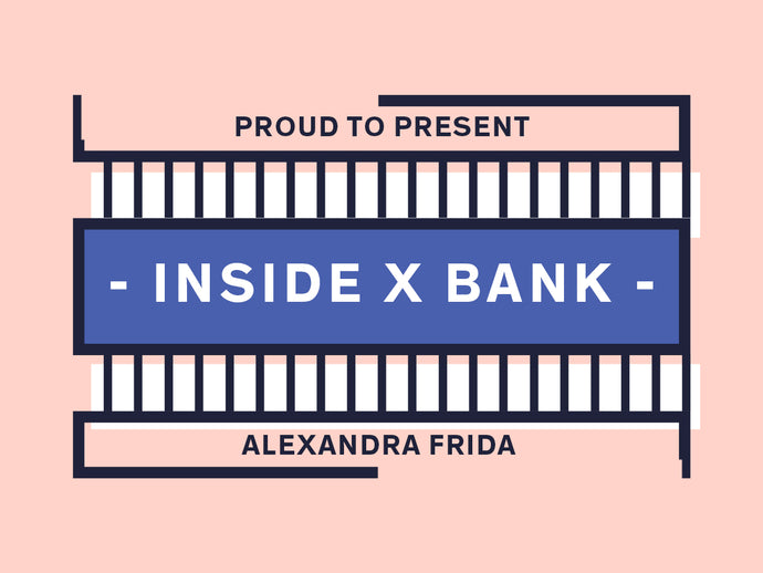 INSIDE X BANK - ALEXANDRA FRIDA