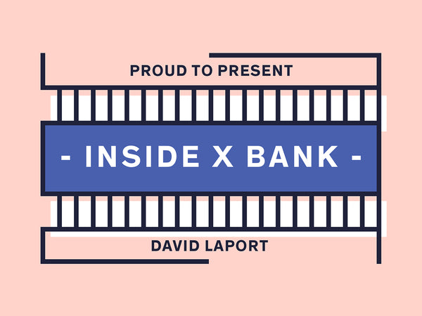 INSIDE X BANK - DAVID LAPORT