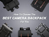 How to choose the best Camera Backpack