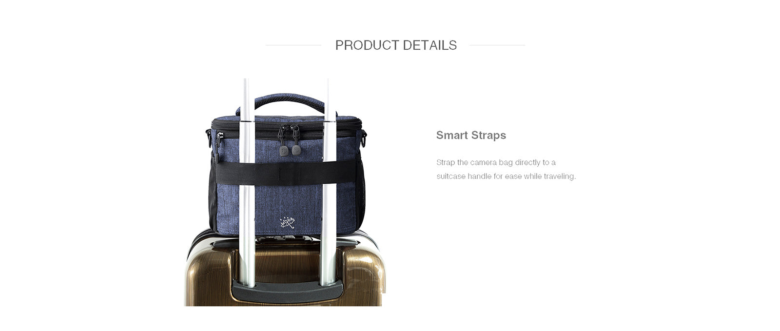 Smart straps: Strap the camera bag directly to a suitcase handle for ease while traveling.