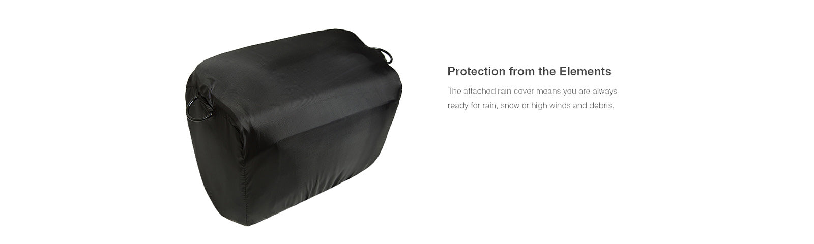 Protection from the elements: The attached rain cover means you are always ready for rain, snow or high winds and debris