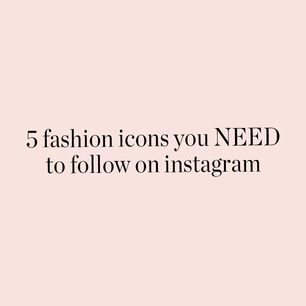 5 fashion icons you NEED to follow on instagram