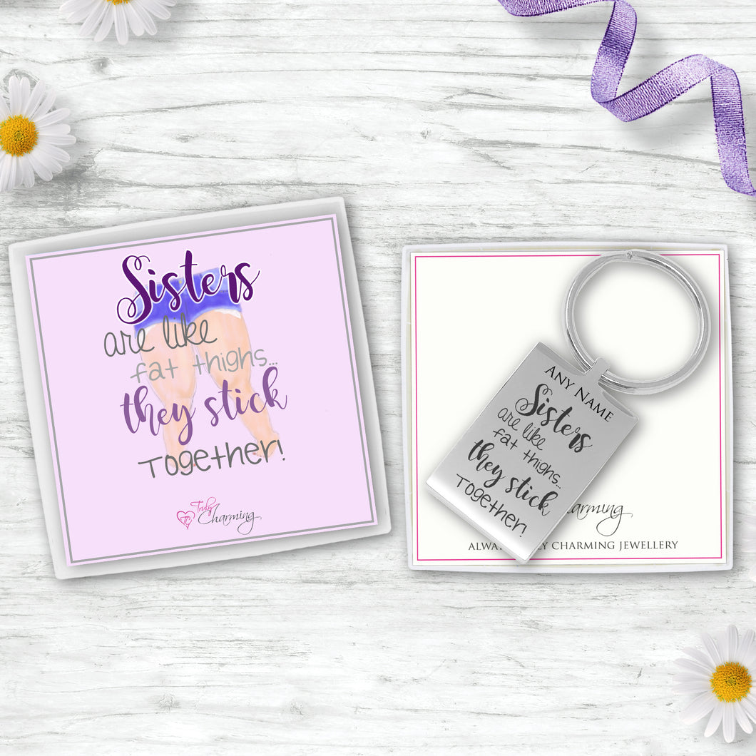 Sisters Are Like Fat Thighs... They Stick Together! Engraved Rectangle Keyring
