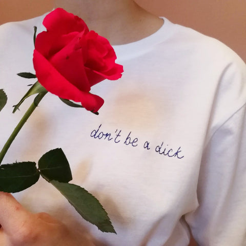 don't be a dick organic cotton white hand embroidered tshirt