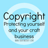 Copyright - Protecting yourself and your craft business