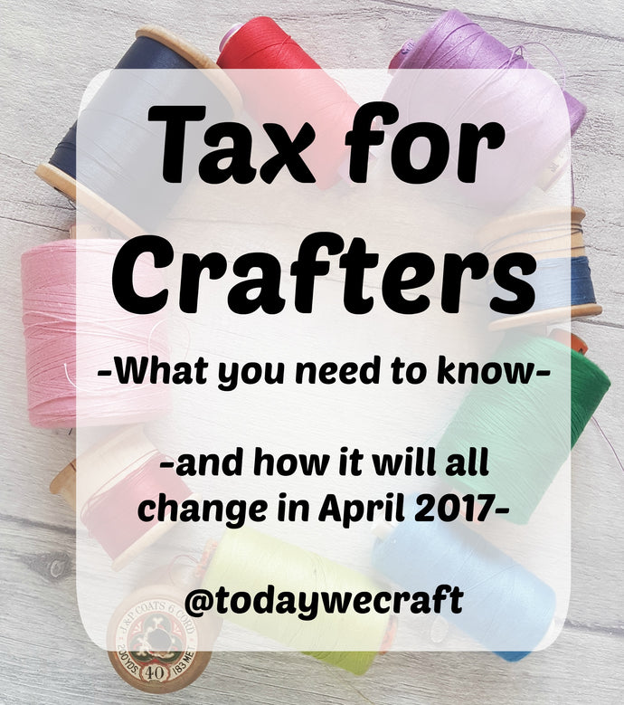 Tax for Crafters - What you need to know, and how it will change in April 2017