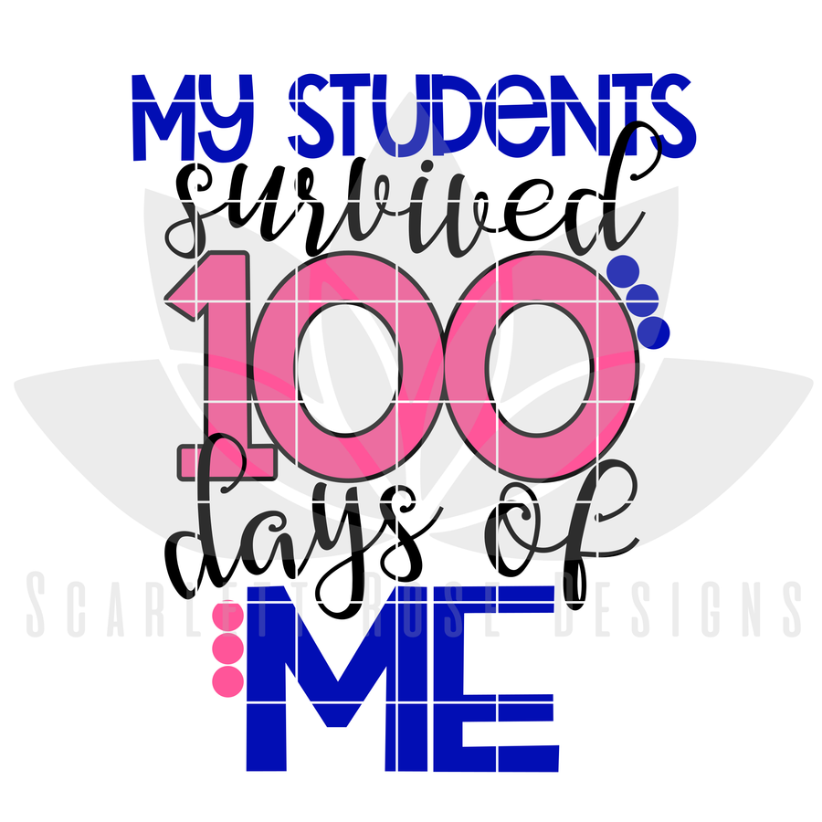 100th Day of School SVG, My Students Survived 100 Days of Me