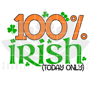 St. Patrick's Day SVG, 100 Percent Irish, Today Only