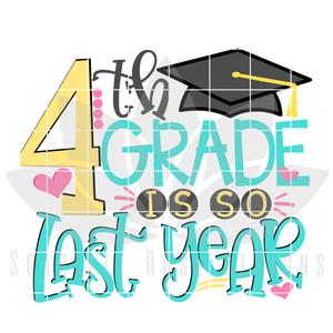 School Svg, 4th Grade is so Last Year, Girl - SVG