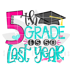 School Svg, 5th Grade is so Last Year, Girl - SVG