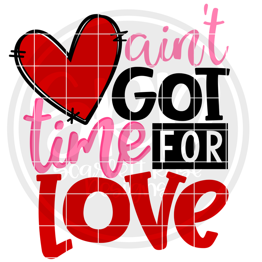 Ain't Got Time for Love SVG