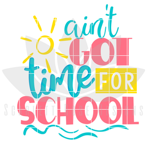 Ain't Got Time For School SVG
