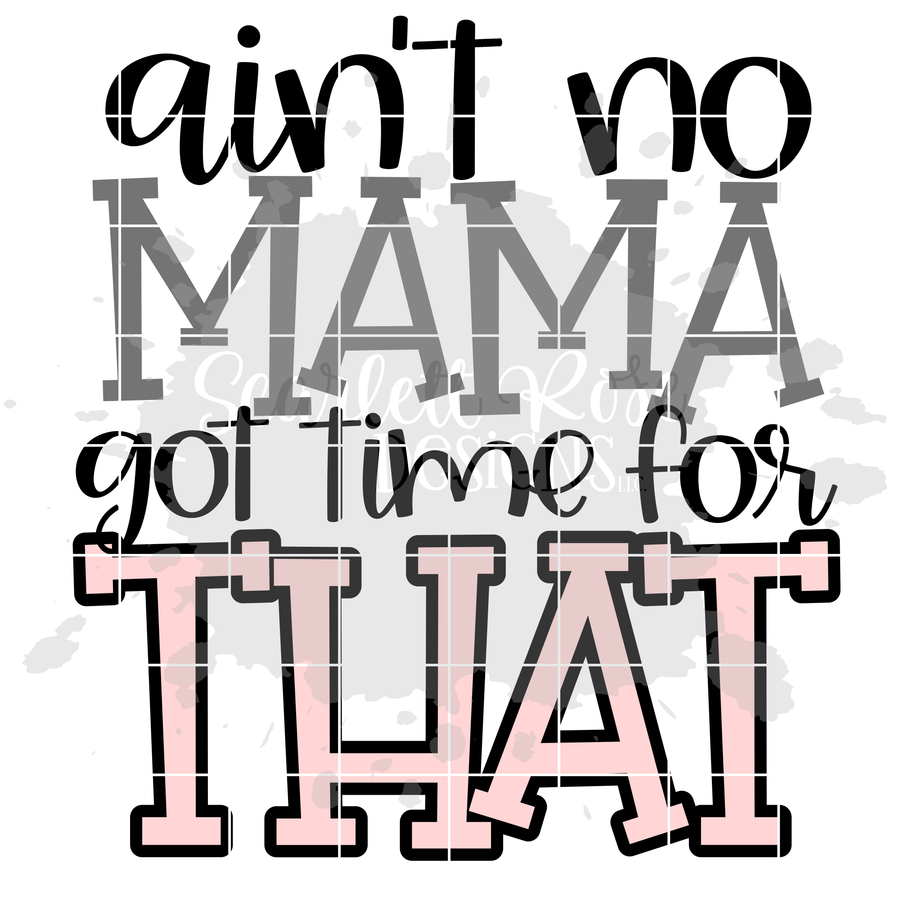 Ain't No Mama Got Time for That SVG