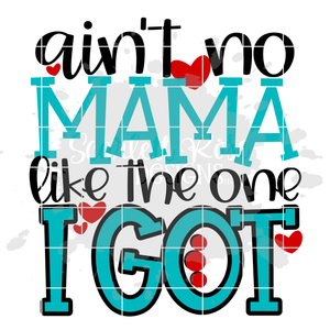 Ain't No Mama like the one I Got SVG - Girl