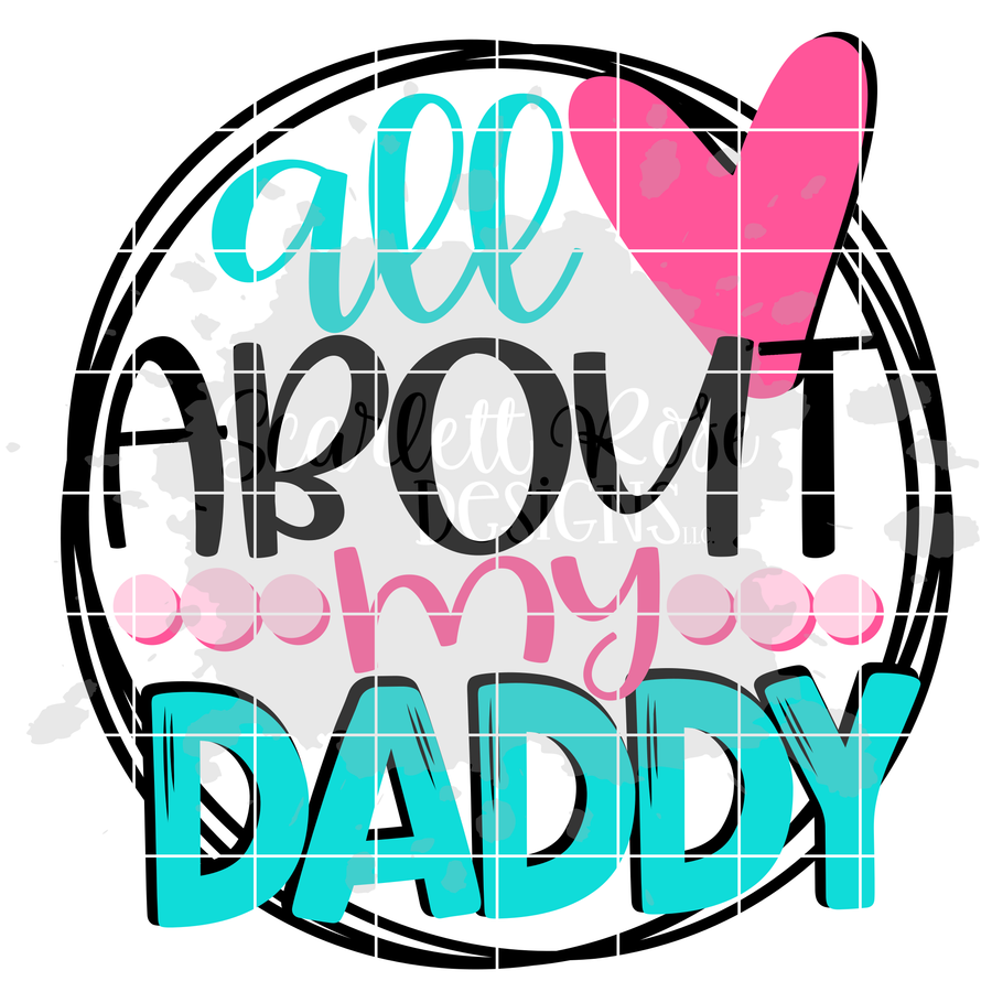 All About my Daddy SVG