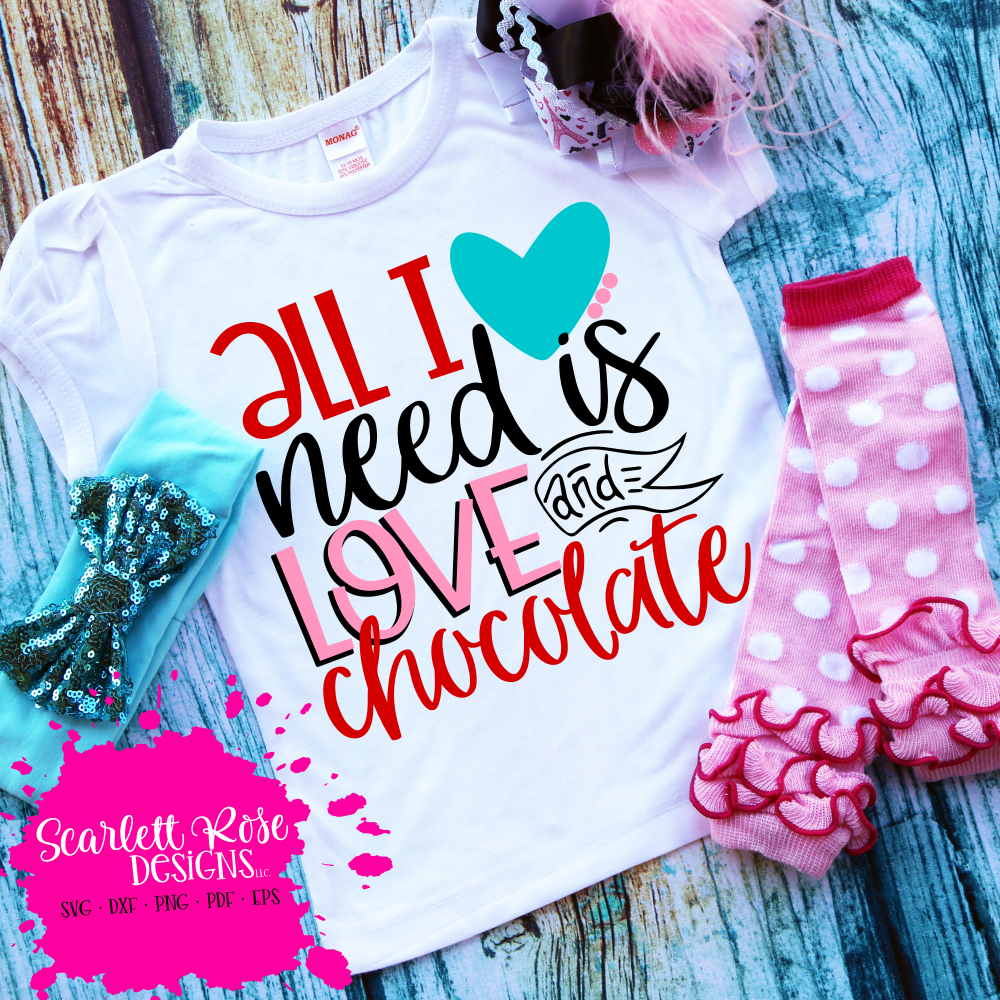 All I Need is Love and Chocolate SVG