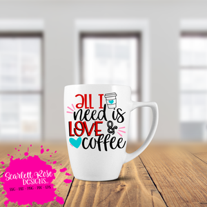 All I Need is Love and Coffee SVG